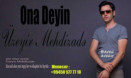 دانلود آهنگ آذربایجانی Uzeyir Mehdizade به نام Ona Deyin